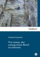"""""""Von einem, der auszog einen Beruf zu erlernen"""" von  Andreas Fraymann"""