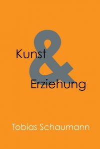 Kunst& Erziehung – neues Buch diskutiert Kunst in der Erziehung und Erziehung als Kunst