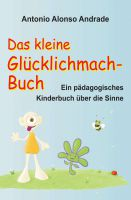 Das kleine Glücklichmachbuch – bewusstes Wahrnehmen im Alltag mit neuem  kinderpsychologischen Lernbuch