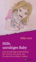 Hilfe, unruhiges Baby – Selbsthilfebuch für Eltern mit ruhelosen Kindern