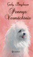 Pennys Vermächtnis – eine tierische Heldin erzählt aus einem ergreifenden Hundeleben