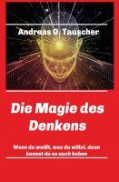 Die Magie des Denkens – neues Sachbuch offenbart das Wirken von Unterbewusstsein und Gedanken