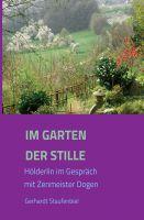 Im Garten der Stille – Hölderlin im Gespräch mit Zenmeister D?gen