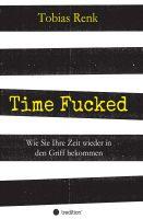 Time Fucked – Praxisnahes Fachbuch zum Thema Zeitmanagement