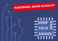 1. Deep Tech Award 2015: 50.000 Euro für innovative Lösungen und Produkte in Hardware und systemnaher Software