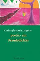Buchvorstellung: die neueste Dichtung von Christoph-Maria Liegener