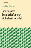 """""""Eine bessere Gesellschaft durch Wohlstand für alle!"""" von Matthias Prenzel"""