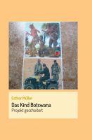 Das Kind Botswana – neues Buch enthüllt Korruption und Betrug in Afrika