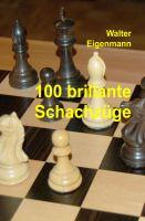 100 brillante Schachzüge – eine unterhaltsame Sammlung bekannter, schwer lösbarer Schachstellungen