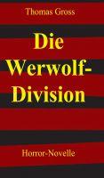 Die Werwolf-Division – ein Horrorszenario zeigt, was passiert, wenn Forscher sich alte Mythen zunutze machen