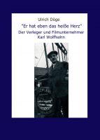 Er hat eben das heiße Herz – packende Hommage an den Verleger und Filmunternehmer Karl Wolffsohn
