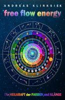 free flow energy – Sachbuch über die universelle Schwingungs-Energetik