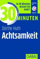 30 Minuten Achtsamkeit - Dörthe Huth