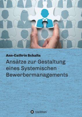 """""""Ansätze zur Gestaltung eines Systemischen Bewerbermanagements"""" von"""