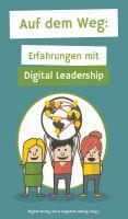 Auf dem Weg – Führungskräfte berichten von ihren Erfahrungen mit der digitalen Transformation