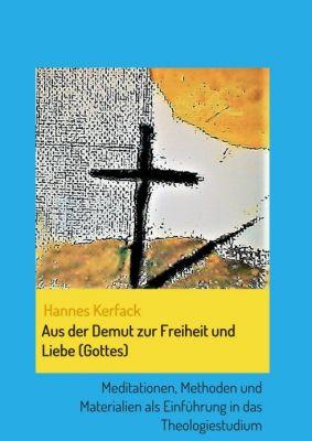 """""""Aus der Demut zur Freiheit und Liebe (Gottes)"""" von Hannes Kerfack"""