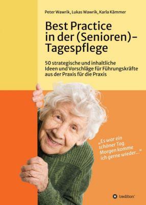 """""""Best Practice in der (Senioren-)Tagespflege"""" von Peter Wawrik, Lukas Wawrik und Karla Kämmer"""
