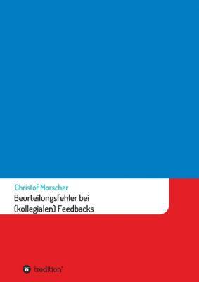 """""""Beurteilungsfehler bei (kollegialen) Feedbacks"""" von Christof Morscher"""