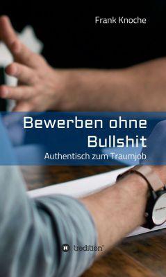 """Jetzt im Handel erhältlich: """"Bewerben ohne Bullshit"""" von Dr. Frank Knoche"""