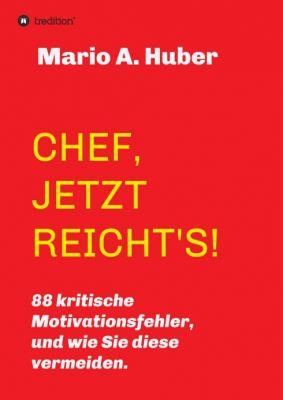 """""""CHEF, JETZT REICHT'S!"""" von Mario A. Huber"""