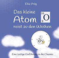 """""""Das kleine Atom O. reist zu den Wolken"""" von Elke Präg"""