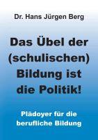 """""""Das Übel der (schulischen) Bildung ist die Politik!"""" von Dr. Hans Jürgen Berg"""