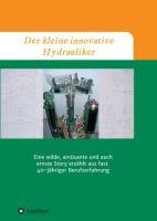"""""""Der kleine innovative Hydrauliker"""" von Dirk Schul"""