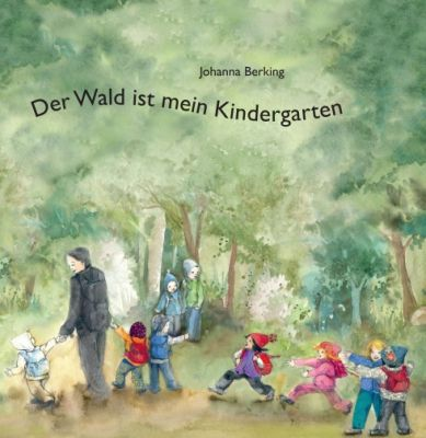 """""""Der Wald ist mein Kindergarten"""" von Johanna Berking"""