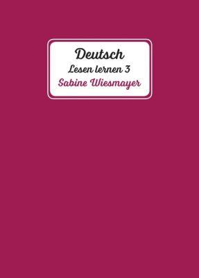 """Deutsch, Lesen lernen 3"""" von Sabine Wiesmayer"""
