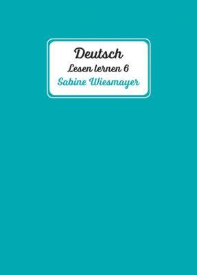 """""""Deutsch, Lesen lernen 6"""" von Sabine Wiesmayer"""