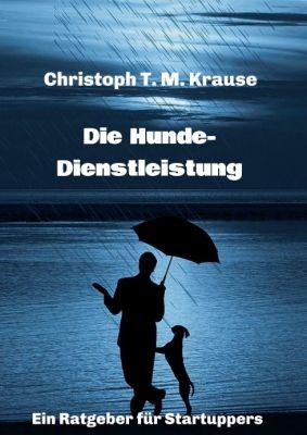 """""""Die Hundedienstleistung"""" von Christoph T. M. Krause"""