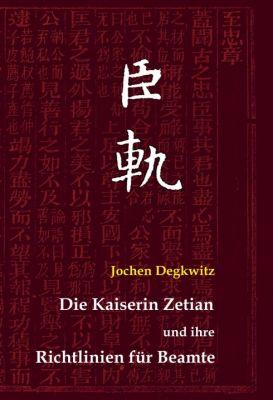 """""""Die Kaiserin Zetian und ihre Richtlinien für Beamte"""" von Jochen Degkwitz"""