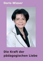 """""""Die Kraft der pädagogischen Liebe"""" von Doris Wieser"""