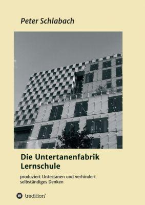 """""""Die Untertanenfabrik Lernschule"""" von Peter Schlabach"""