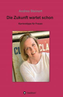 """""""Die Zukunft warten schon: Karrieretipps für Frauen"""" von Andrea Steinert"""