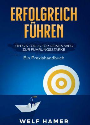 """""""ERFOLGREICH FÜHREN PRAXISHANDBUCH"""" von Welf Hamer"""