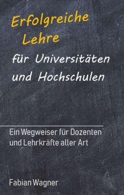 """""""Erfolgreiche Lehre für Universitäten und Hochschulen"""" von Fabian Wagner"""