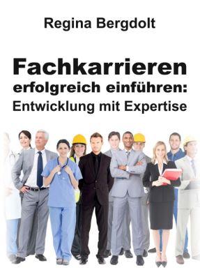 """""""Fachkarrieren erfolgreich einführen: Entwicklung mit Expertise"""" von Regina Bergdolt"""