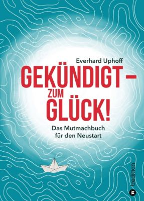 """""""Gekündigt  - zum Glück!"""" von Everhard Uphoff"""