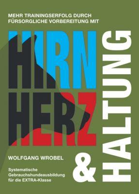 """""""Hirn Herz & Haltung"""" von Wolfgang Wrobel"""