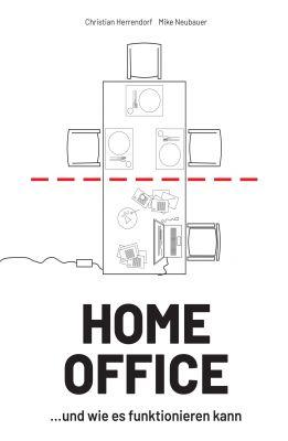"""""""HOME OFFICE …und wie es funktionieren kann"""" von Mike Neubauer und Christian Herrendorf"""