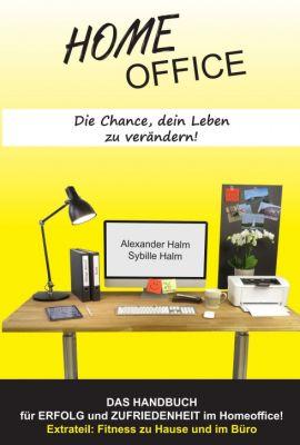 """""""HOMEOFFICE - Die Chance, dein Leben zu verändern!"""" von Alexander Halm und Sybille Halm"""