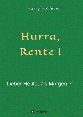 """""""Hurra  Rente !  Lieber Heute, als Morgen !"""" von Harry H.Clever"""