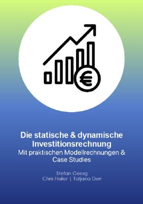 Die statische und dynamische Investitionsrechnung