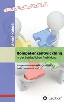 """""""Kompetenzentwicklung in der betrieblichen Ausbildung"""" von André Kukuk"""