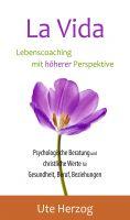 """""""La Vida - Lebenscoaching mit höherer Perspektive"""" von Ute Herzog"""