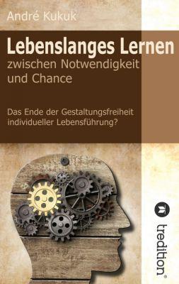 """""""Lebenslanges Lernen zwischen Notwendigkeit und Chance"""" von  André Kukuk"""