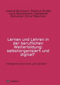 Lernen und Lehren in der beruflichen Weiterbildung: selbstorganisiert und digital