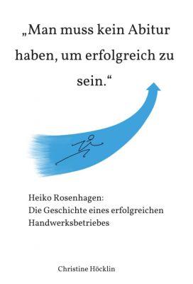 """""""""""Man muss kein Abitur haben, um erfolgreich zu sein."""""""" von Christine Höcklin"""