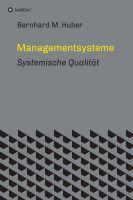 """""""Managementsysteme - Systemische Qualität"""" von Bernhard M. Huber"""